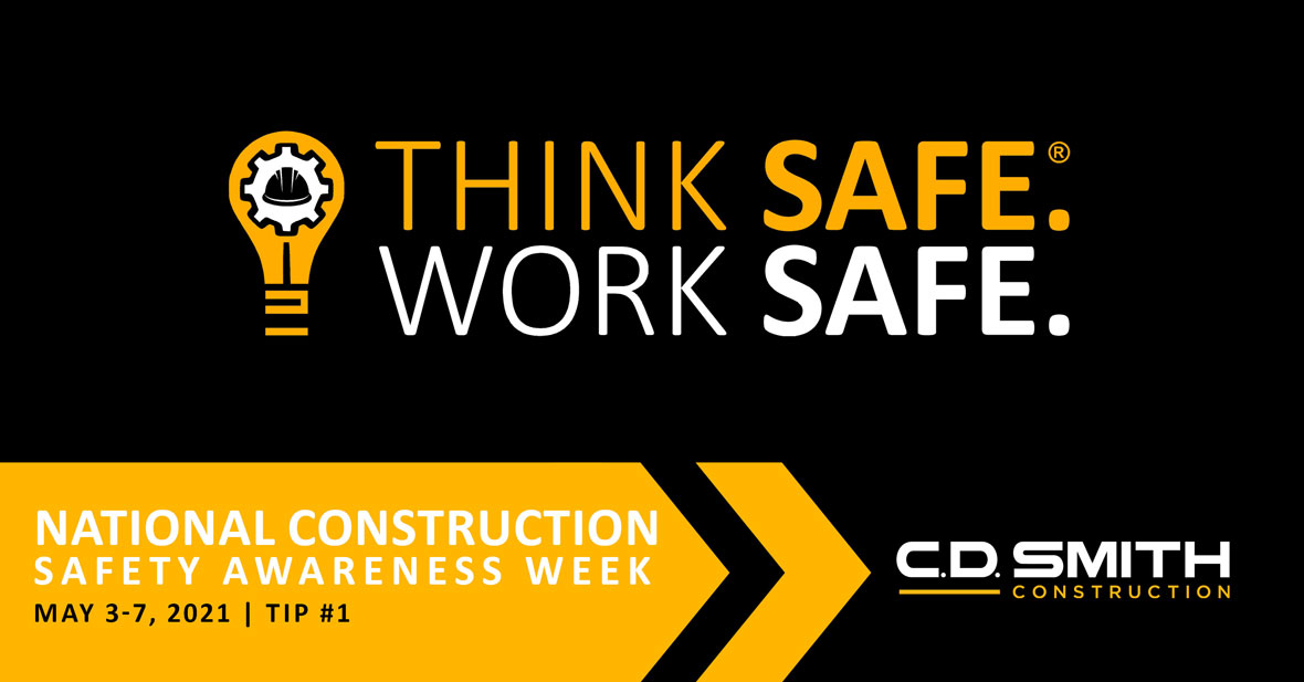 C.D. Smith Construction celebrates National Construction Safety Week building safety with Think Safe. Work Safe. culture