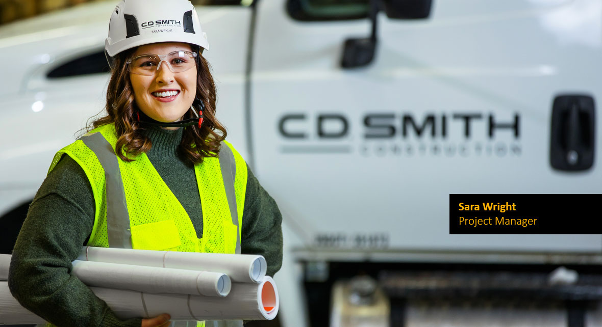 C.D. Smith Women in Construction Project Manager Sara Wright Getting the Job Done Construction Worker Preconstruction PM
